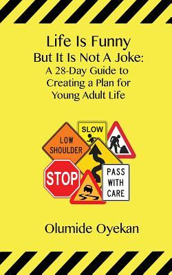 Life Is Funny But It Is Not a Joke: A 28-Day Guide to Young Adult Life Olumide W Oyekan