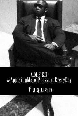 A.M.P.E.D. #Applyingmajorpressureeveryday Fuquan Brown