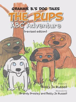 The Pups ABC Adventure: Grammie B.s Dog Tales  by  Betty Jo Russell