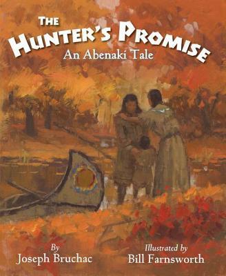The Hunter S Promise: An Abenaki Tale Joseph Bruchac