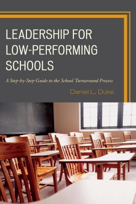 Leadership for Low-Performing Schools: A Step-By-Step Guide to the School Turnaround Process  by  Daniel L Duke