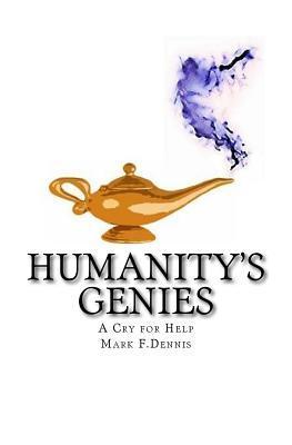 Humanitys Genies: A Higher Power Mark F Dennis