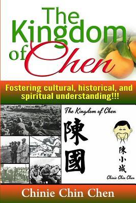 The Kingdom of Chen: For Wide Audiences!!! Text!!! Images!!! Orange Cover!!!  by  Chinie Chin Chen