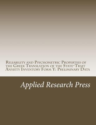 Reliability and Psychometric Properties of the Greek Translation of the State-Trait Anxiety Inventory Form y: Preliminary Data Applied Research Press