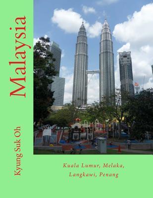 Malaysia: Kuala Lumur, Melaka, Langkawi, Penang  by  Kyung Suk Oh