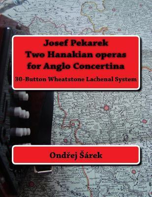 Josef Pekarek Two Hanakian Operas for Anglo Concertina: (30-Button Wheatstone Lachenal System) Ondrej Sarek