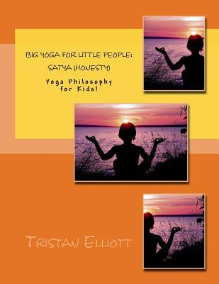 Big Yoga for Little People: Satya (Honesty): Yoga Philosophy for Kids!  by  Tristan R Elliott