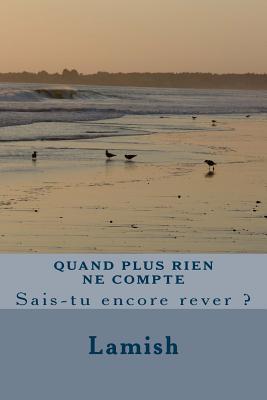 Quand Plus Rien Ne Compte: Sais-Tu Encore Rever ?  by  Lamish