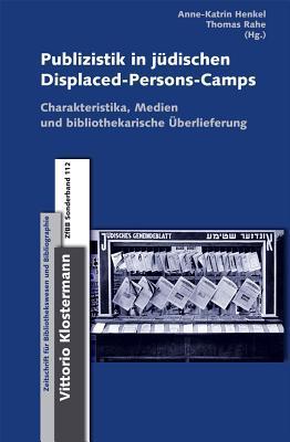 Publizistik in Jeudischen Displaced-Persons-Camps Im Nachkriegsdeutschland: Charakteristika, Medientypen Und Bibliothekarische Euberlieferung  by  Anne-Katrin Henkel