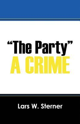 The Party: A Crime Lars W Sterner