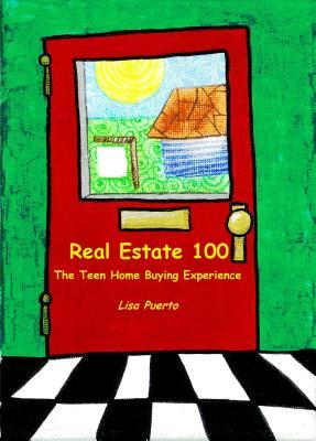 Real Estate 100: The Teen Home Buying Experience  by  Elijah Richard