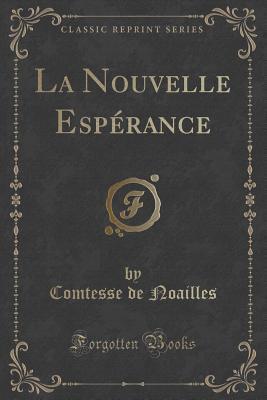 La Nouvelle Esperance  by  Comtesse De Noailles