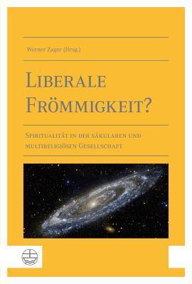 Liberale Frommigkeit?: Spiritualitat in Der Sakularen Und Multireligiosen Gesellschaft  by  Werner Zager