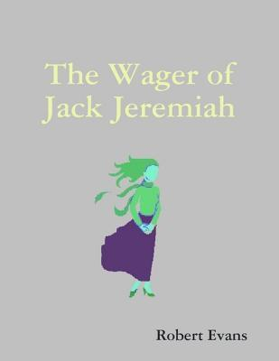 The Wager of Jack Jeremiah Robert Evans