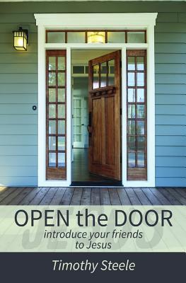 Open the Door: Introduce Your Friends to Jesus Timothy Steele