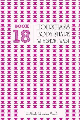 Book 18 - Hourglass Body Shape with a Short-Waistplacement C Melody Edmondson