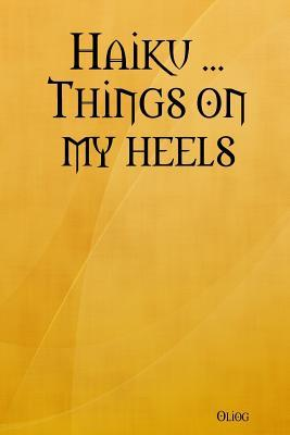 Haiku ... Things on My Heels Oliog