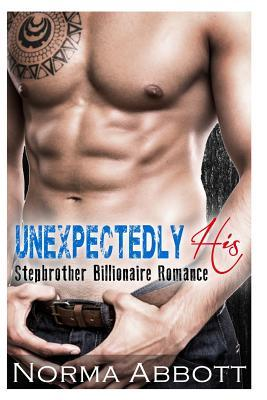 Unexpectedly His: A Stepbrother Romance Norma Abbott