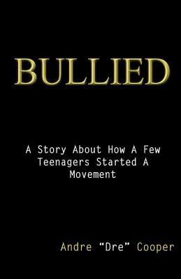 Bullied  by  Andre Dre Cooper