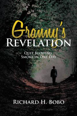 Grannys Revelation: Quit Blowing Smoke in One Day Richard H Bobo