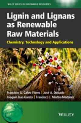 Lignin and Lignans as Renewable Raw Materials: Chemistry, Technology and Applications  by  Francisco G Calvo-Flores