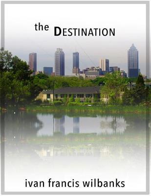 The Destination Ivan Francis Wilbanks