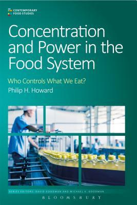 Concentration and Power in the Food System: Who Controls What We Eat? Philip H Howard