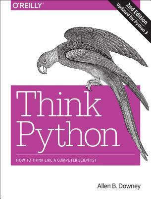 Think Python: How to Think Like a Computer Scientist  by  Allen B Downey