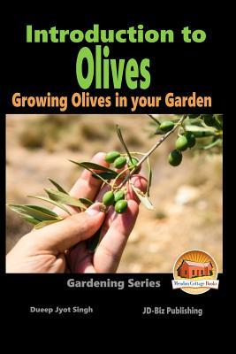 Introduction to Olives - Growing Olives in Your Garden Dueep Jyot Singh