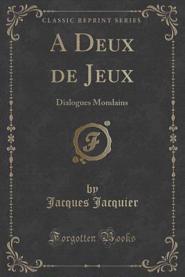 A Deux de Jeux: Dialogues Mondains  by  Jacques Jacquier