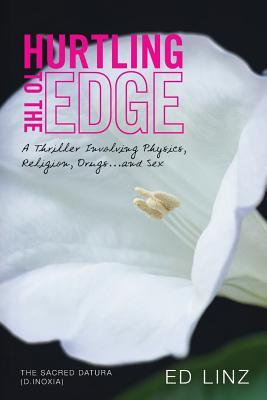 Hurtling to the Edge: A Thriller Involving Physics, Religion, Drugs...and Sex  by  Ed Linz