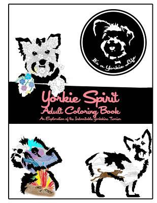 Yorkie Spirit Adult Coloring Book: An Exploration of the Indomitable Yorkshire Terrier Its a Yorkie Life