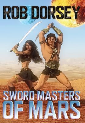 Sword Masters of Mars: Prince Darus of Helium Comes of Age Rob Dorsey