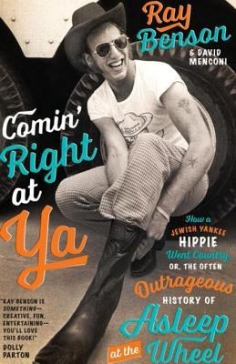 Comin Right at YA: How a Jewish Yankee Hippie Went Country, Or, the Often Outrageous History of Asleep at the Wheel Ray Benson