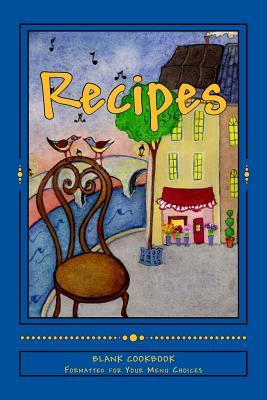 Recipes: Blank Cookbook Formatted for Your Menu Choices  by  Rose Montgomery