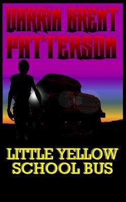 Little Yellow School Bus Darrin Brent Patterson