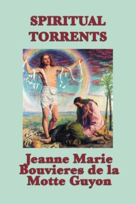 Spiritual Torrents: With Linked Table of Contents  by  Jeanne Marie Bouvieres De La Mott Guyon