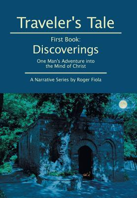 Discoverings: One Mans Adventure Into the Mind of Christ First Book  by  Roger Fiola