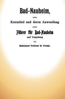 Bad-Nauheim, Seine Kurmittel Und Deren Anwendung Dr J M Groedel