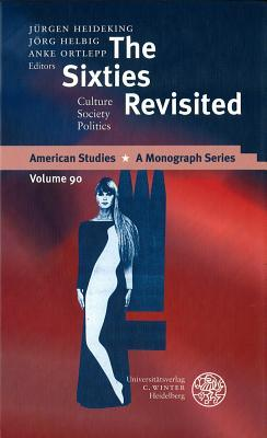 The Sixties Revisited: Culture - Society - Politics  by  Deutsche Gesellschaft F Ur Amerikastudien