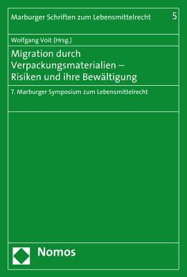Migration Durch Verpackungsmaterialien - Risiken Und Ihre Bewaltigung: 7. Marburger Symposium Zum Lebensmittelrecht  by  Wolfgang Voit