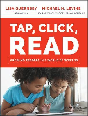 Tap, Click, Read: Growing Readers in a World of Screens  by  Lisa Guernsey