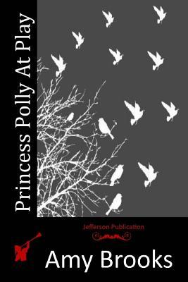 Princess Polly at Play  by  Amy Brooks
