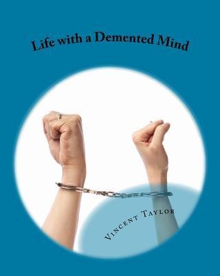 Life with a DeMented Mind  by  Vincent L. Taylor