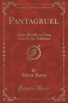 Pantagruel: Opera Bouffe En Cinq Actes Et Six Tableaux  by  Alfred Jarry