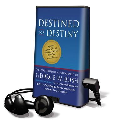 Destined for Destiny: The Unauthorized Autobiography of George W. Bush Peter Hilleren