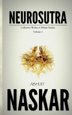 Neurosutra: Collective Works of Abhijit Naskar (Volume 1) Abhijit Naskar