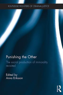 Punishing the Other: The Social Production of Immorality Revisited  by  Anna Eriksson