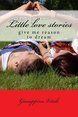 Little Love Stories: Give Me Reason to Dream Giuseppina Vitale