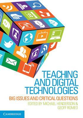 Teaching and Digital Technologies: Big Issues and Critical Questions Michael Henderson
